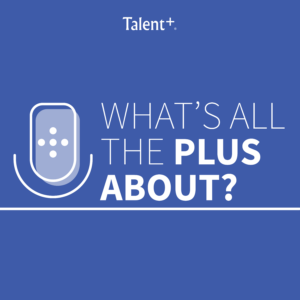 "The ""Plus"" in Talent Plus: Relationships with Kent Woodhead"