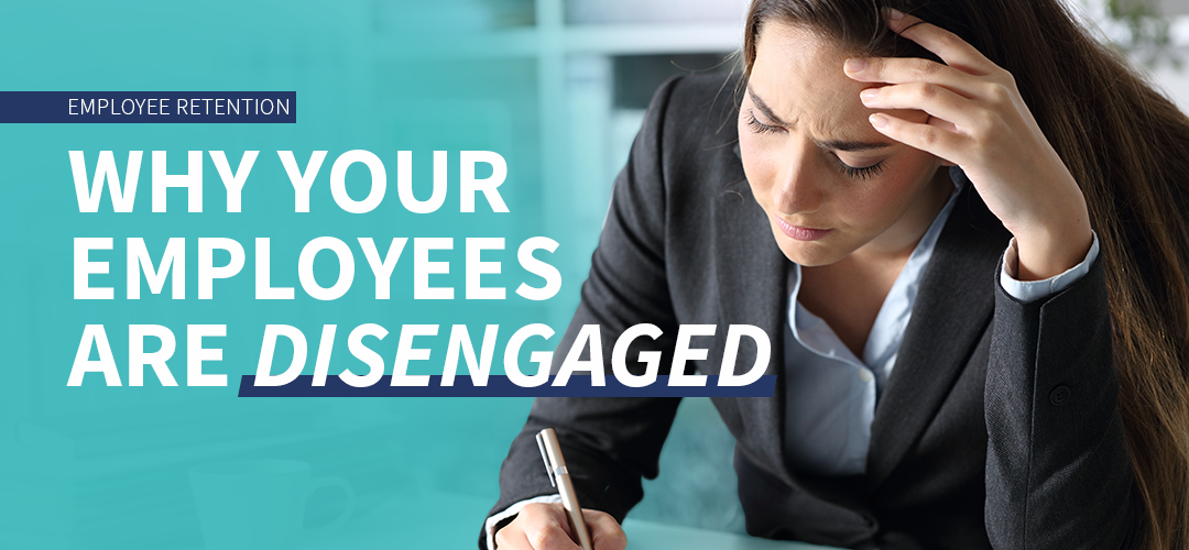 Why Your Employees Are Disengaged, and What to Do About It
