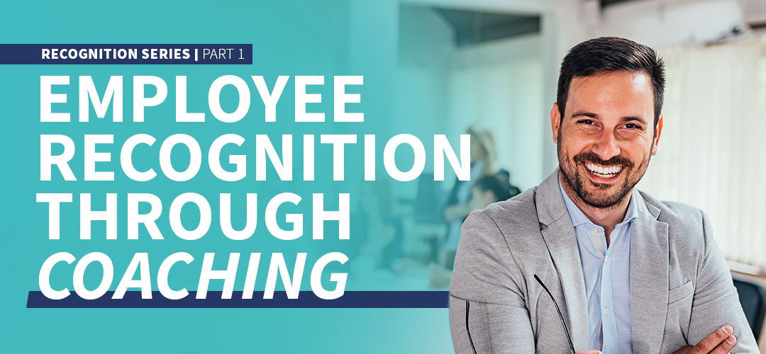 Employee Recognition Through Coaching — Recognition Series | Part 1